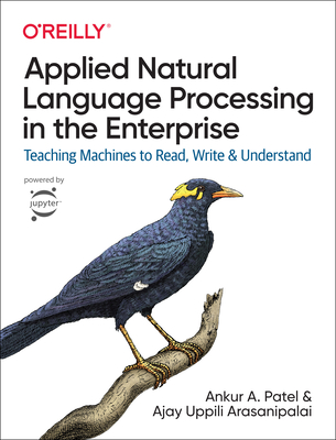 Applied Natural Language Processing in the Enterprise: Teaching Machines to Read, Write, and Understand-cover