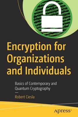 Encryption for Organizations and Individuals: Basics of Contemporary and Quantum Cryptography-cover