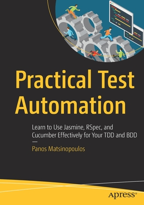 Practical Test Automation: Learn to Use Jasmine, Rspec, and Cucumber Effectively for Your Tdd and BDD-cover