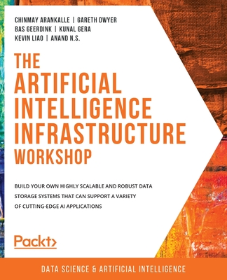 The Artificial Intelligence Infrastructure Workshop: Build your own highly scalable and robust data storage systems that can support a variety of cutt-cover