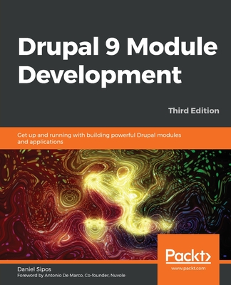 Drupal 9 Module Development - Third Edition: Get up and running with building powerful Drupal modules and applications-cover