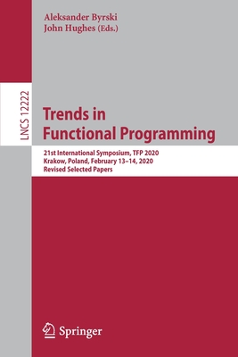 Trends in Functional Programming: 21st International Symposium, Tfp 2020, Krakow, Poland, February 13-14, 2020, Revised Selected Papers-cover
