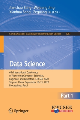 Data Science: 6th International Conference of Pioneering Computer Scientists, Engineers and Educators, Icpcsee 2020, Taiyuan, China,-cover