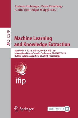 Machine Learning and Knowledge Extraction: 4th Ifip Tc 5, Tc 12, Wg 8.4, Wg 8.9, Wg 12.9 International Cross-Domain Conference, CD-Make 2020, Dublin,-cover