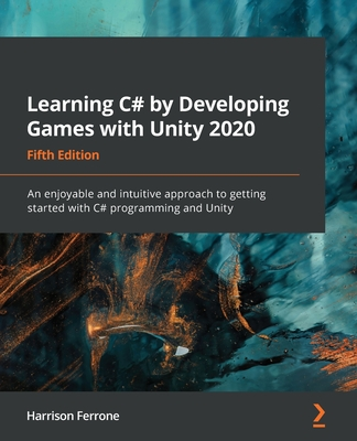 Learning C# by Developing Games with Unity 2020 - Fifth Edition: An enjoyable and intuitive approach to getting started with C# programming and Unity-cover