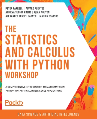 The Statistics and Calculus with Python Workshop: A comprehensive introduction to mathematics in Python for artificial intelligence applications-cover