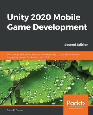 Unity 2020 Mobile Game Development: Discover practical techniques and examples to create and deliver engaging games for Android and iOS-cover