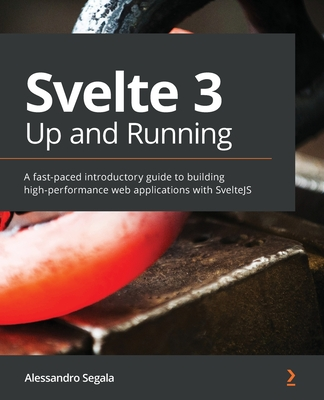 Svelte 3 Up and Running: A practical guide to building production-ready static web apps with Svelte 3-cover