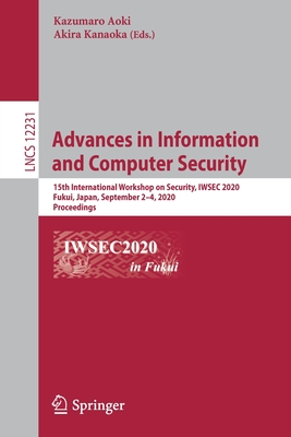 Advances in Information and Computer Security: 15th International Workshop on Security, Iwsec 2020, Fukui, Japan, September 2-4, 2020, Proceedings-cover
