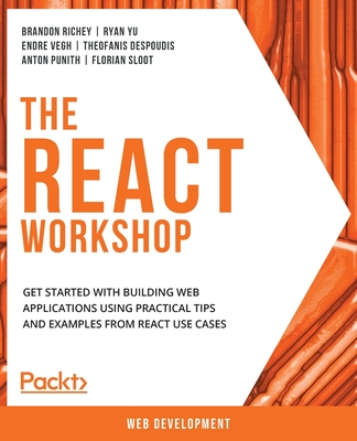 The React Workshop: Get started with building web applications using practical tips and examples from React use cases-cover