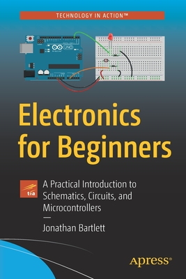 Electronics for Beginners: A Practical Introduction to Schematics, Circuits, and Microcontrollers-cover