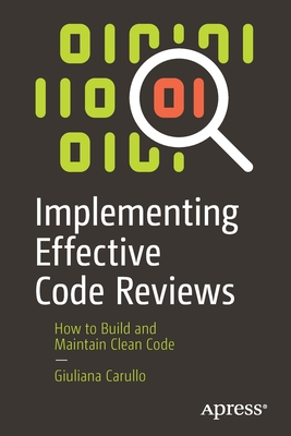 Implementing Effective Code Reviews: How to Build and Maintain Clean Code-cover