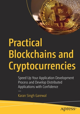 Practical Blockchains and Cryptocurrencies: Speed Up Your Application Development Process and Develop Distributed Applications with Confidence-cover