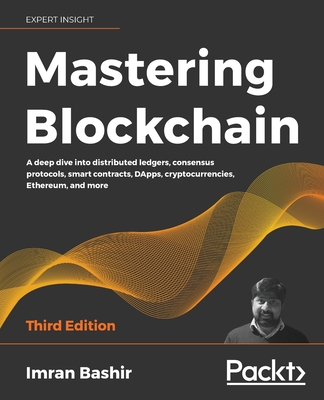 Mastering Blockchain - Third Edition: A deep dive into distributed ledgers, consensus protocols, smart contracts, DApps, cryptocurrencies, Ethereum, a-cover