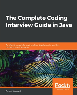 The Complete Coding Interview Guide in Java: An effective guide for aspiring Java developers to ace their programming interviews-cover