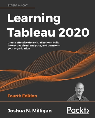 Learning Tableau 2020 - Fourth Edition: Create effective data visualizations, build interactive visual analytics, and transform your organization-cover
