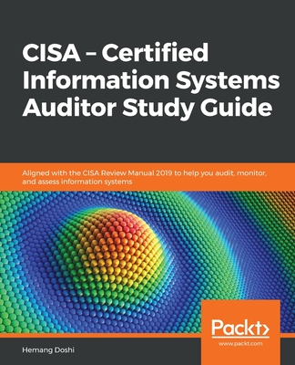 CISA - Certified Information Systems Auditor Study Guide: Aligned with the CISA Review Manual 2019 to help you audit, monitor, and assess information-cover