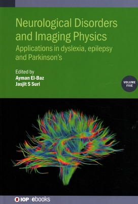 Neurological Disorders and Imaging Physics, Volume 5: Applications in dyslexia, epilepsy and Parkinson's