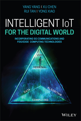 Intelligent Iot for the Digital World: Incorporating 5g Communications and Fog/Edge Computing Technologies-cover