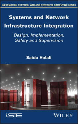Systems and Network Infrastructure Integration: Design, Implementation, Safety and Supervision