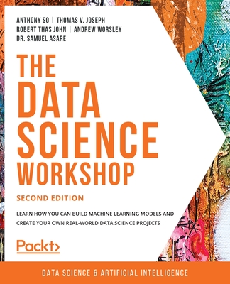 The Data Science Workshop - Second Edition: Learn how you can build machine learning models and create your own real-world data science projects-cover