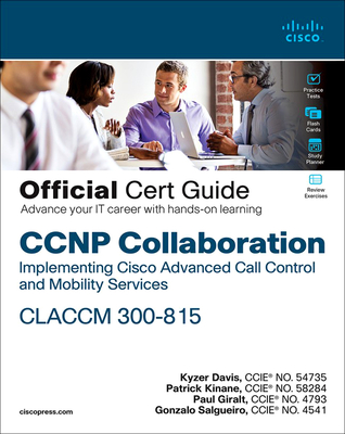 CCNP Collaboration Call Control and Mobility Claccm 300-815 Official Cert Guide-cover
