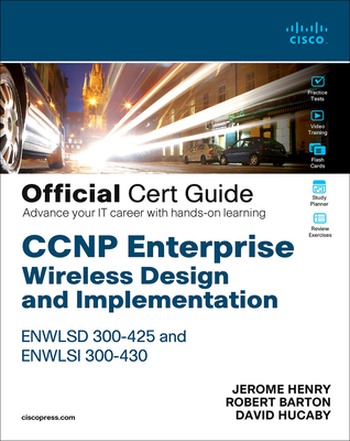 CCNP Enterprise Wireless Design Enwlsd 300-425 and Implementation Enwlsi 300-430 Official Cert Guide: Designing & Implementing Cisco Enterprise Wirele-cover