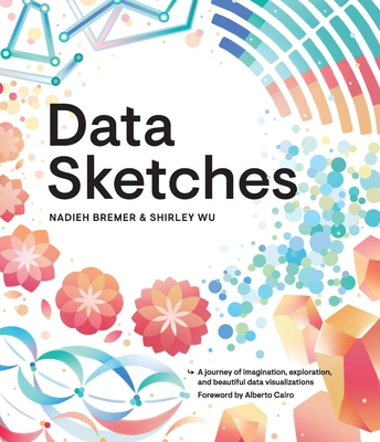 Data Sketches: A Journey of Imagination, Exploration, and Beautiful Data Visualizations-cover