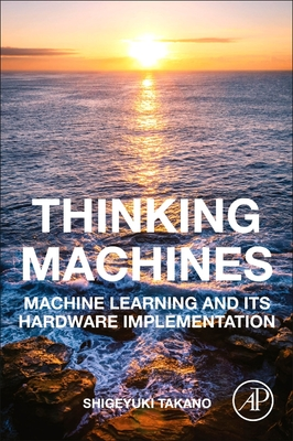 Thinking Machines: Machine Learning and Its Hardware Implementation