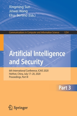 Artificial Intelligence and Security: 6th International Conference, Icais 2020, Hohhot, China, July 17-20, 2020, Proceedings, Part III-cover