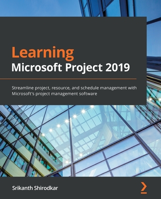 Learning Microsoft Project 2019: Streamline project, resource, and schedule management with Microsoft's project management software-cover