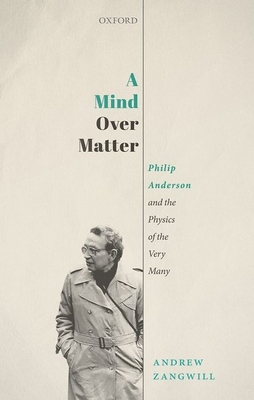 A Mind Over Matter : Philip Anderson and the Physics of the Very Many (Hardcover)-cover