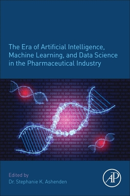 The Era of Artificial Intelligence, Machine Learning, and Data Science in the Pharmaceutical Industry-cover