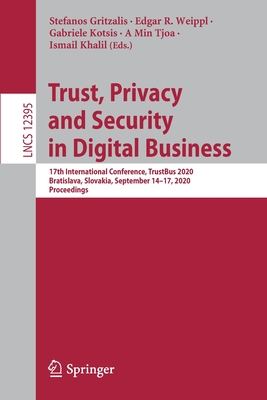 Trust, Privacy and Security in Digital Business: 17th International Conference, Trustbus 2020, Bratislava, Slovakia, September 14-17, 2020, Proceeding-cover