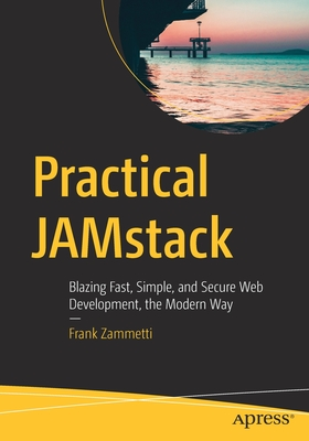 Practical Jamstack: Blazing Fast, Simple, and Secure Web Development, the Modern Way-cover