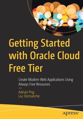 Getting Started with Oracle Cloud Free Tier: Create Modern Web Applications Using Always Free Resources-cover