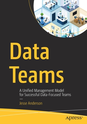 Data Teams: A Unified Management Model for Successful Data-Focused Teams-cover