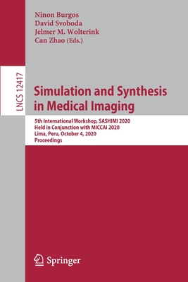 Simulation and Synthesis in Medical Imaging: 5th International Workshop, Sashimi 2020, Held in Conjunction with Miccai 2020, Lima, Peru, October 4, 20-cover