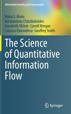 The Science of Quantitative Information Flow-cover