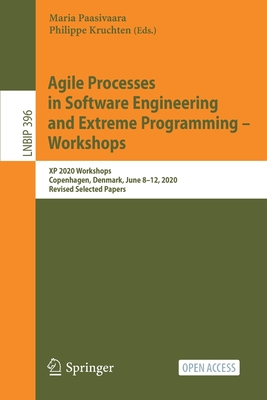 Agile Processes in Software Engineering and Extreme Programming - Workshops: XP 2020 Workshops, Copenhagen, Denmark, June 8-12, 2020, Revised Selected-cover