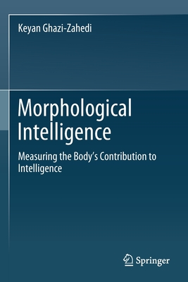 Morphological Intelligence: Measuring the Body's Contribution to Intelligence-cover
