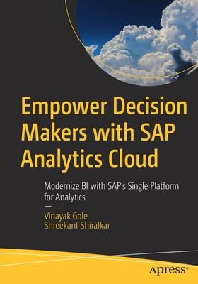 Empower Decision Makers with SAP Analytics Cloud: Modernize Bi with Sap's Single Platform for Analytics