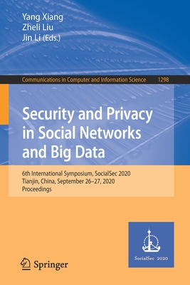 Security and Privacy in Social Networks and Big Data: 6th International Symposium, Socialsec 2020, Tianjin, China, September 26-27, 2020, Proceedings-cover