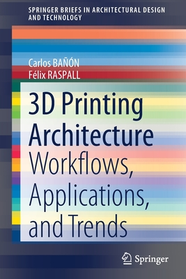 3D Printing Architecture: Workflows, Applications, and Trends