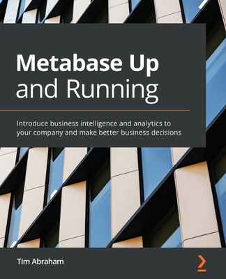 Metabase Up and Running: Introduce business intelligence and analytics to your company and make better business decisions-cover