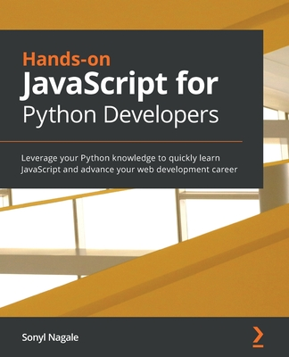 Hands-on JavaScript for Python Developers: Leverage your Python knowledge to quickly learn JavaScript and advance your web development career-cover
