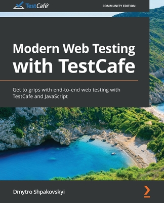 Modern Web Testing with TestCafe: Get to grips with end-to-end web testing with TestCafe and JavaScript-cover