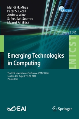 Emerging Technologies in Computing: Third Eai International Conference, Icetic 2020, London, Uk, August 19-20, 2020, Proceedings-cover