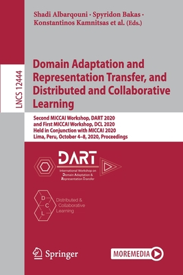 Domain Adaptation and Representation Transfer, and Distributed and Collaborative Learning: Second Miccai Workshop, Dart 2020, and First Miccai Worksho-cover