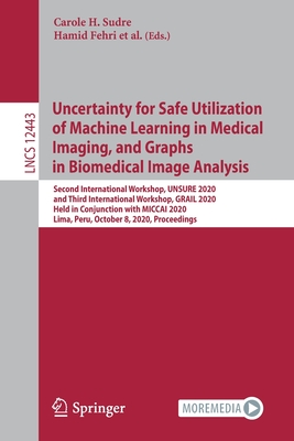 Uncertainty for Safe Utilization of Machine Learning in Medical Imaging, and Graphs in Biomedical Image Analysis: Second International Workshop, Unsur-cover